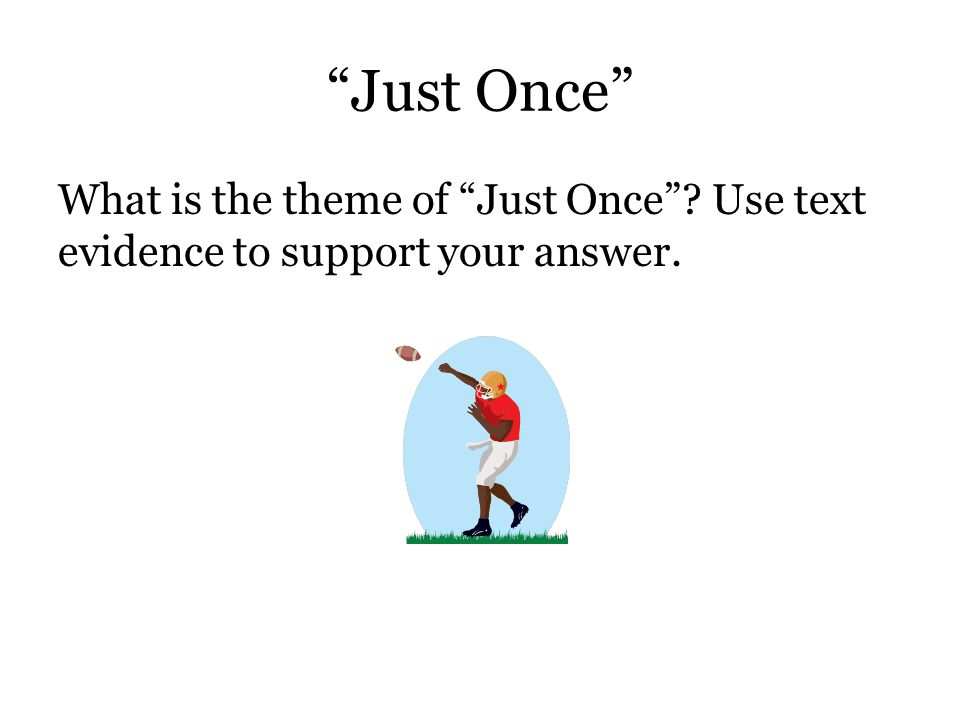 """""""Just Once"""" What is the theme of """"Just Once""""? Use text evidence to support your answer."""
