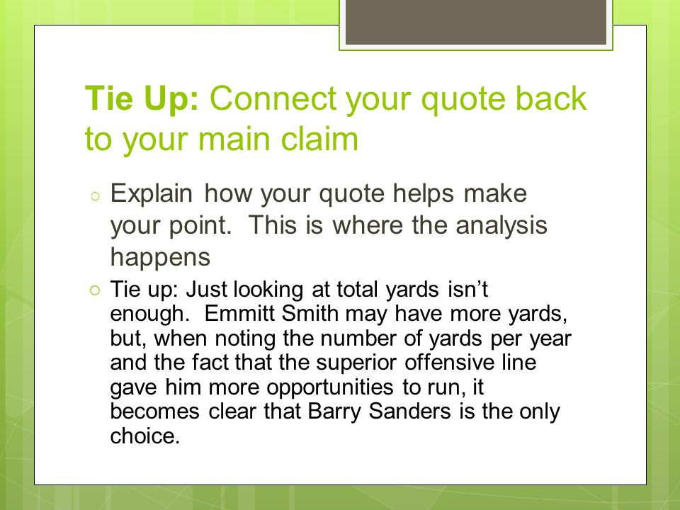 Tie Up: Connect your quote back to your main claim ○ Explain how your quote helps make your point.
