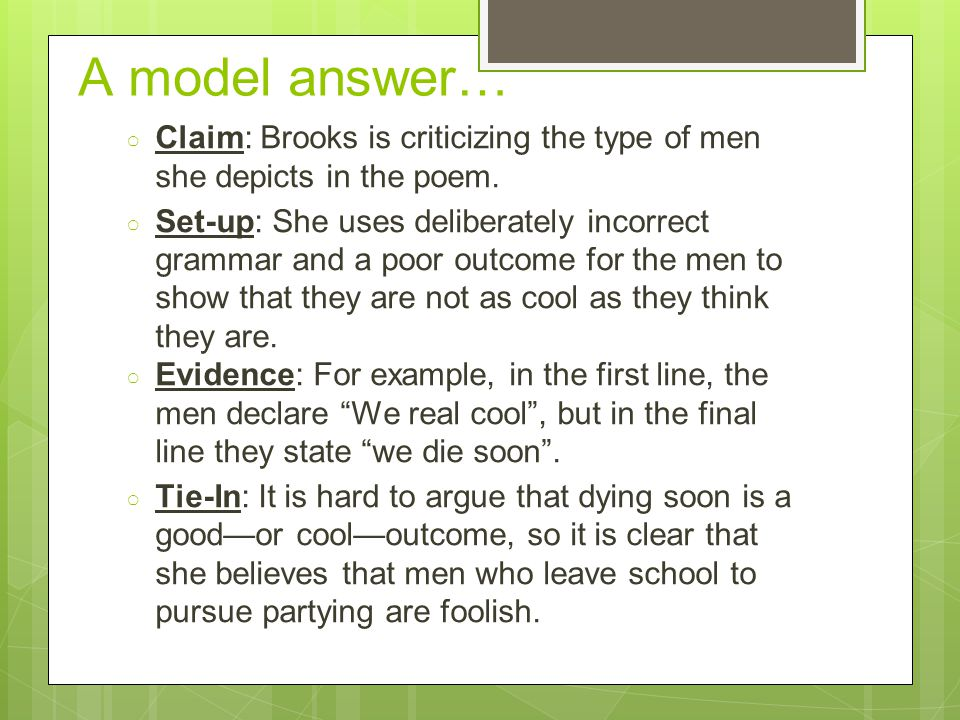 A model answer… ○ Claim: Brooks is criticizing the type of men she depicts in the poem.
