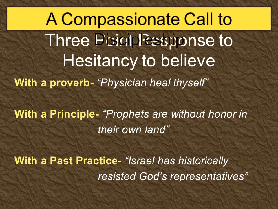 "Three Point Response to Hesitancy to believe With a proverb- ""Physician heal thyself"" With a Principle- ""Prophets are without honor in their own land"""