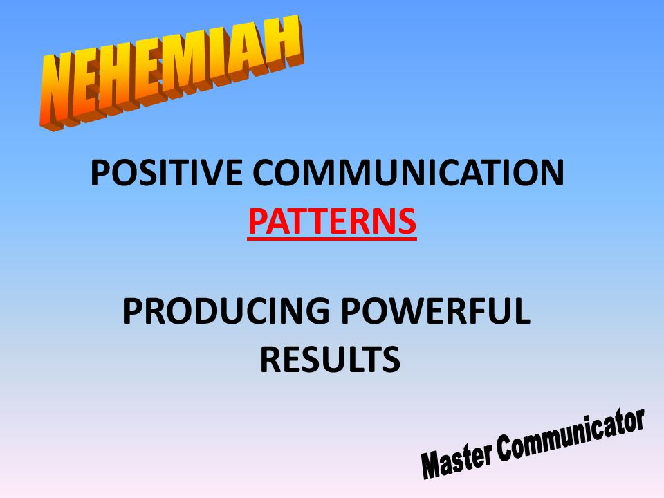 POSITIVE COMMUNICATION PATTERNS PRODUCING POWERFUL RESULTS
