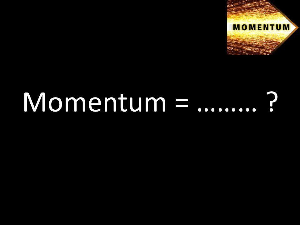 Momentum = ……… ?