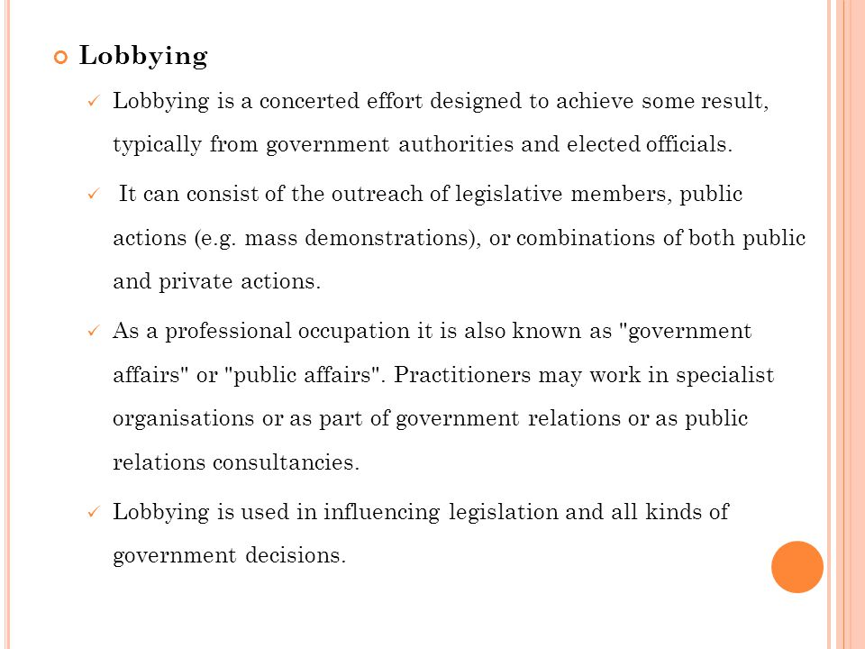 Lobbying Lobbying is a concerted effort designed to achieve some result, typically from government authorities and elected officials.