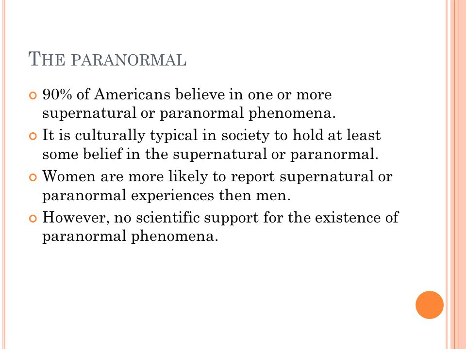 T HE PARANORMAL 90% of Americans believe in one or more supernatural or paranormal phenomena.