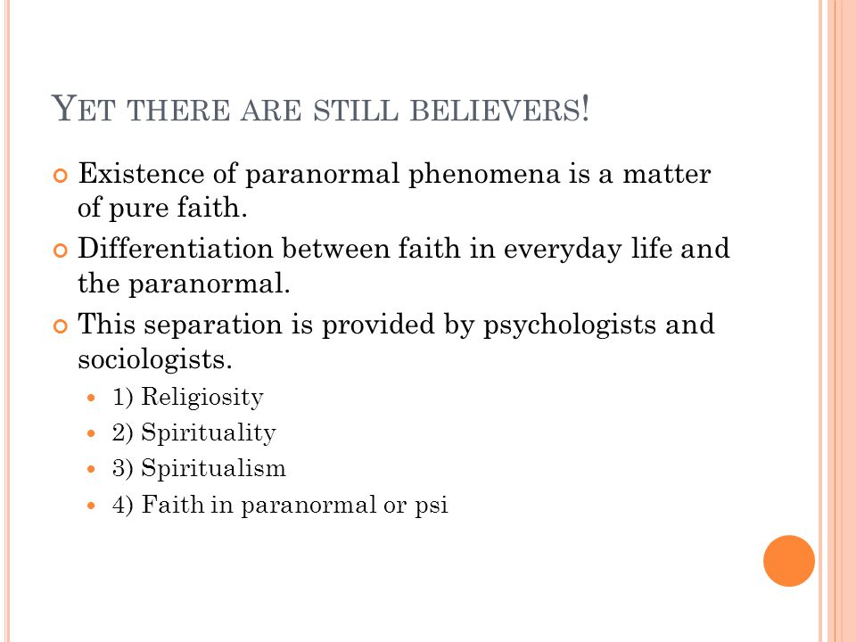 Y ET THERE ARE STILL BELIEVERS . Existence of paranormal phenomena is a matter of pure faith.
