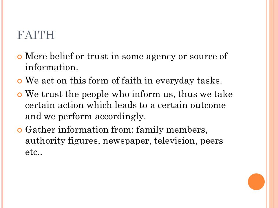 FAITH Mere belief or trust in some agency or source of information.