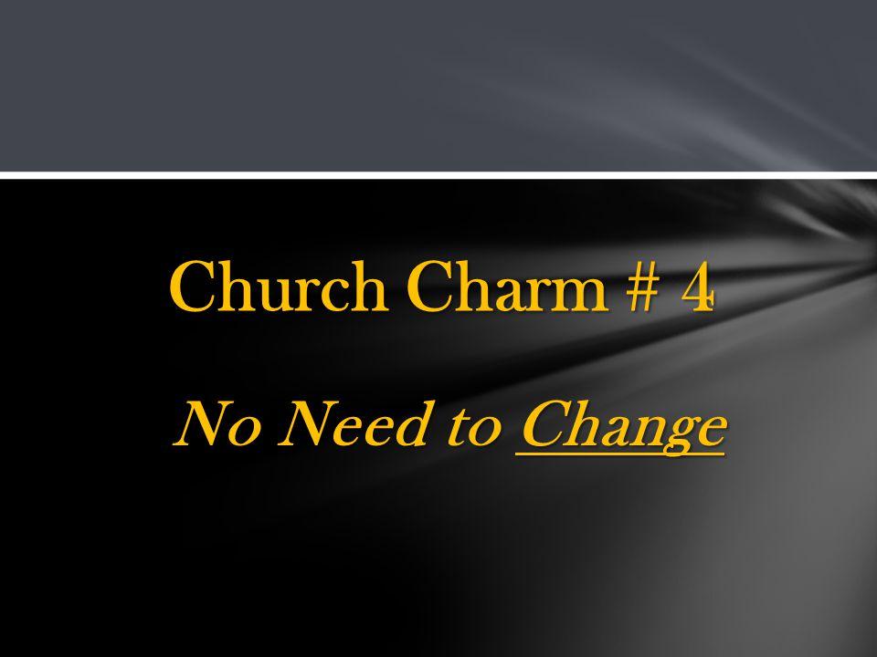 No Need to Change Church Charm # 4