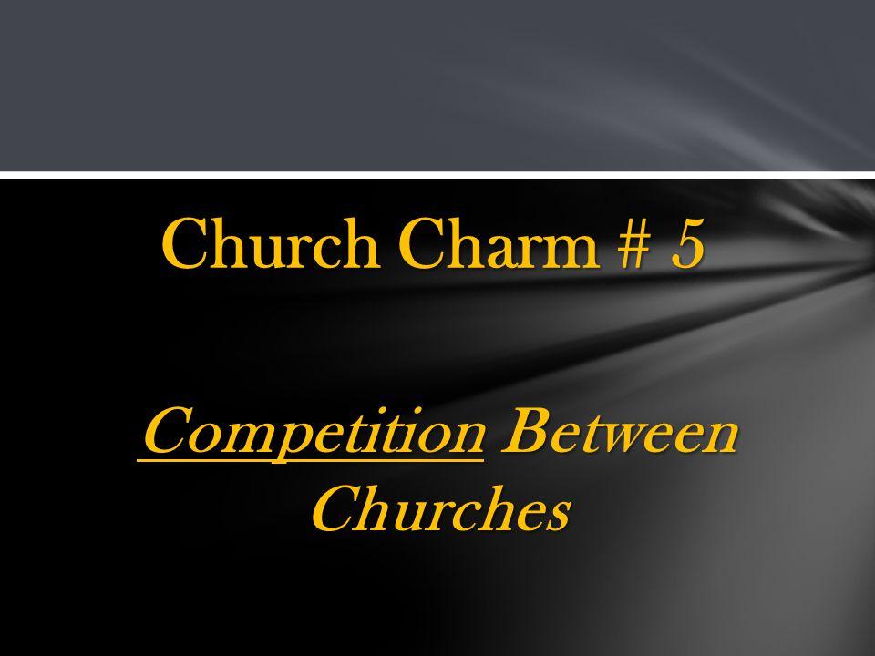Competition Between Churches Church Charm # 5