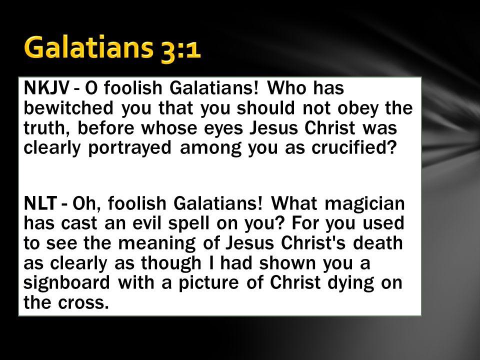 NKJV - O foolish Galatians.