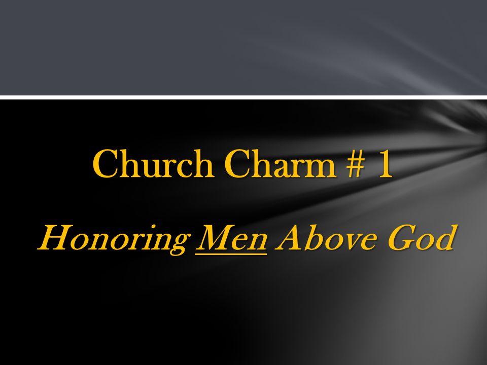 Honoring Men Above God Church Charm # 1