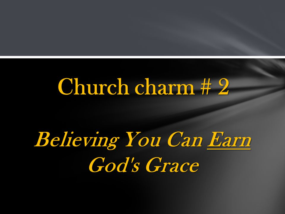 Believing You Can Earn God s Grace Church charm # 2