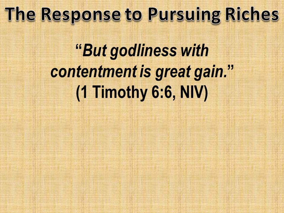 But godliness with contentment is great gain. (1 Timothy 6:6, NIV)