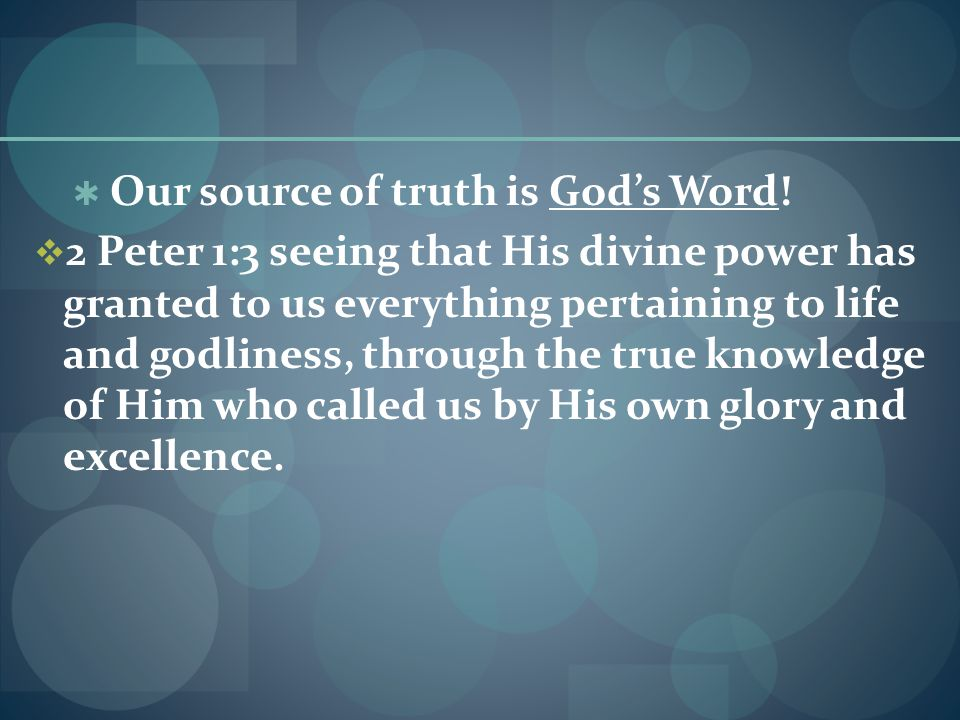  Our source of truth is God's Word.