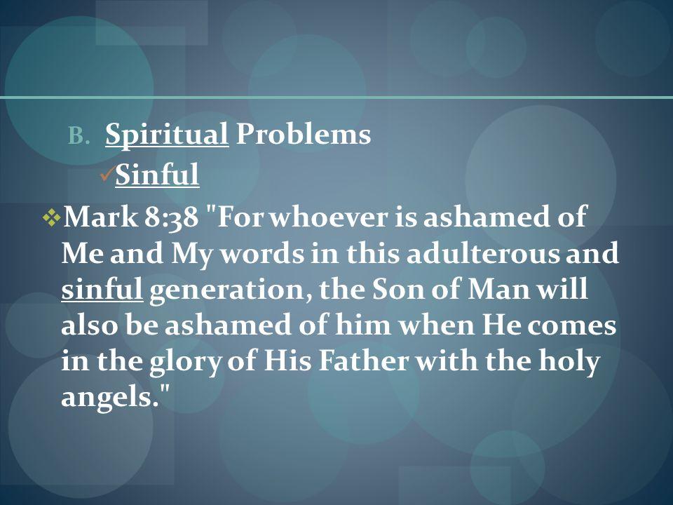 B. Spiritual Problems Sinful  Mark 8:38
