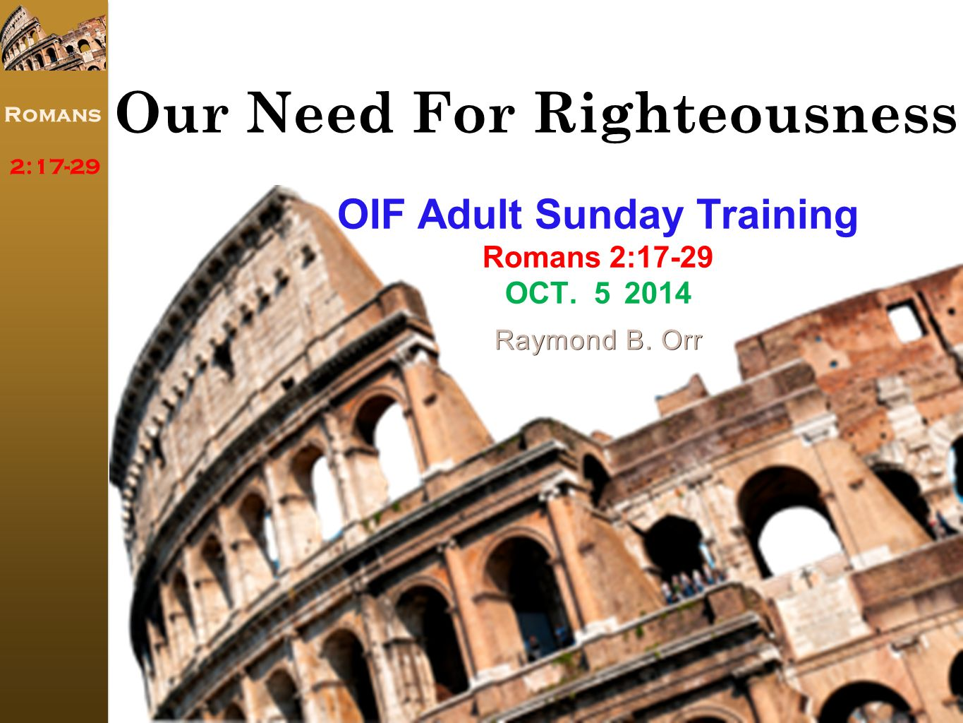 Lesson #1 Romans 2:17-29 A Sneak Preview Our Need For Righteousness OIF Adult Sunday Training Romans 2:17-29 OCT.