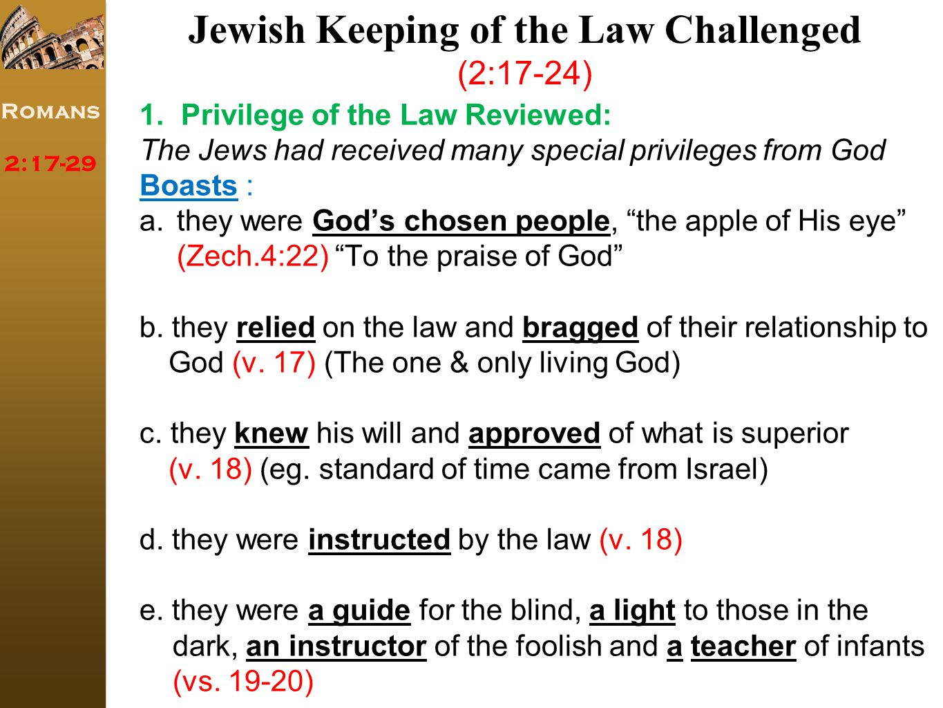 Romans 2:17-29 Jewish Keeping of the Law Challenged (2:17-24) 1.