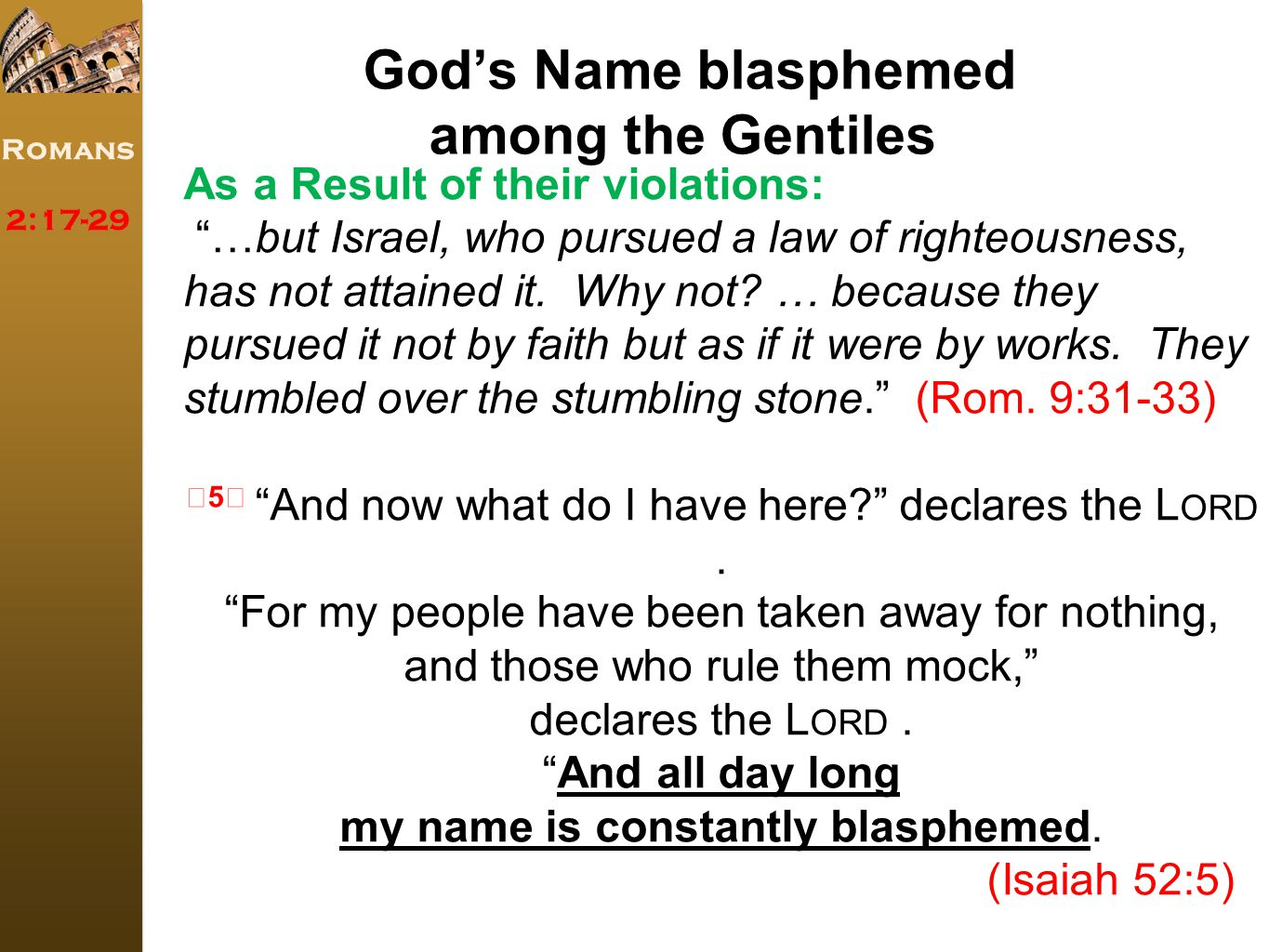 """Romans 2:17-29 As a Result of their violations: """"…but Israel, who pursued a law of righteousness, has not attained it. Why not? … because they pursued"""