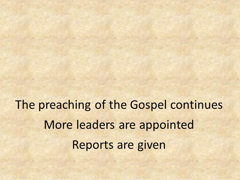 The preaching of the Gospel continues More leaders are appointed Reports are given