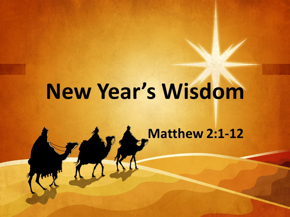New Year's Wisdom Matthew 2:1-12