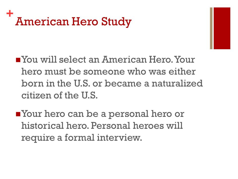 + American Hero Study You will select an American Hero. Your hero must be someone who was either born in the U.S. or became a naturalized citizen of t