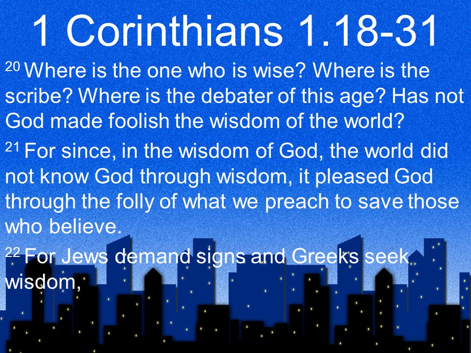 1 Corinthians 1.18-31 20 Where is the one who is wise.