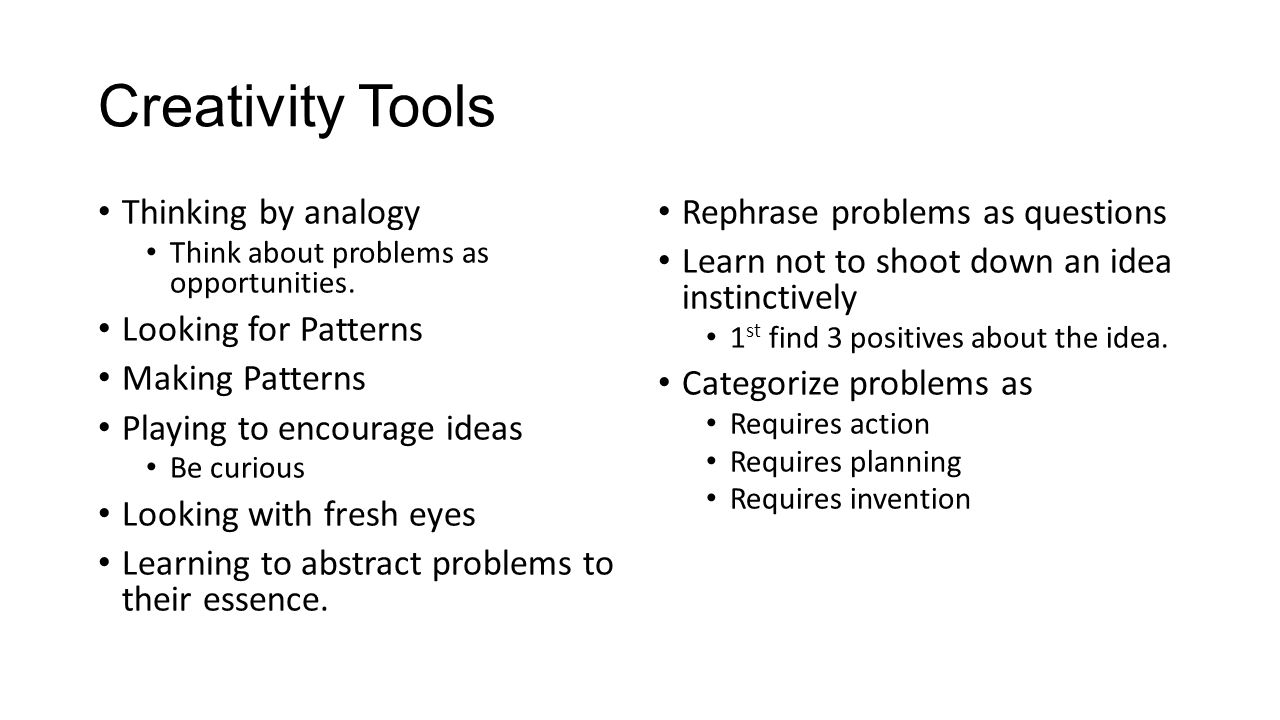 Creativity Tools Thinking by analogy Think about problems as opportunities.
