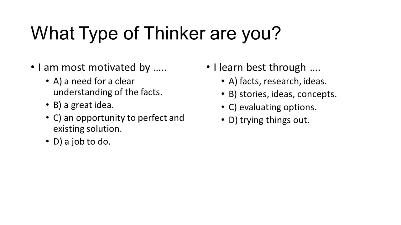 What Type of Thinker are you.I like to spend time … A) working with information.