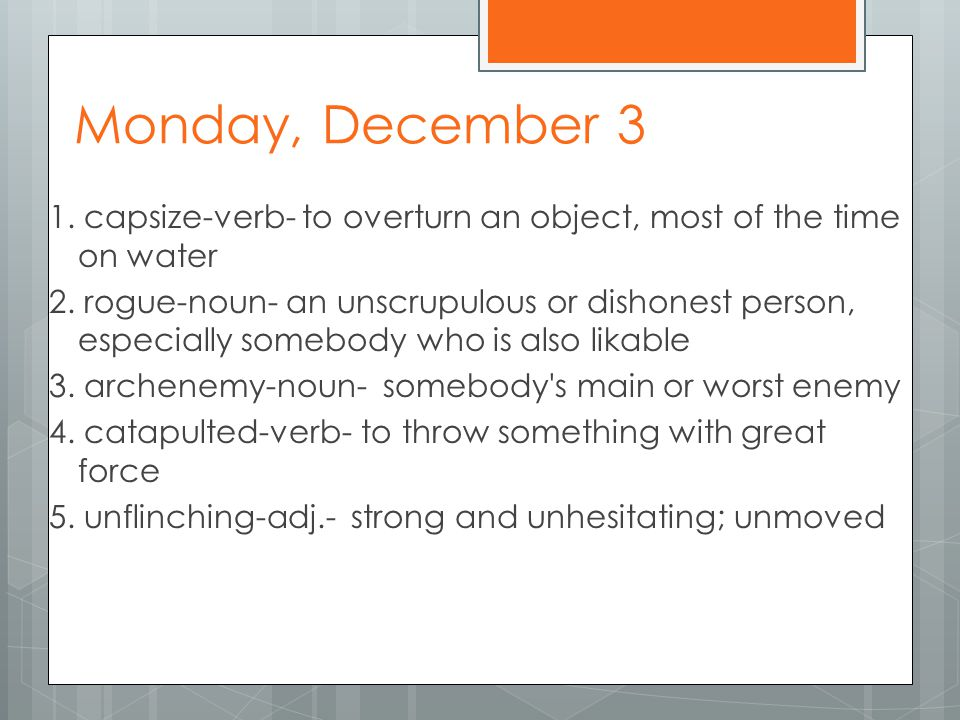 Monday, Dec.3 Pre-AP 1. capsize-v- to overturn an object, most of the time on water 2.