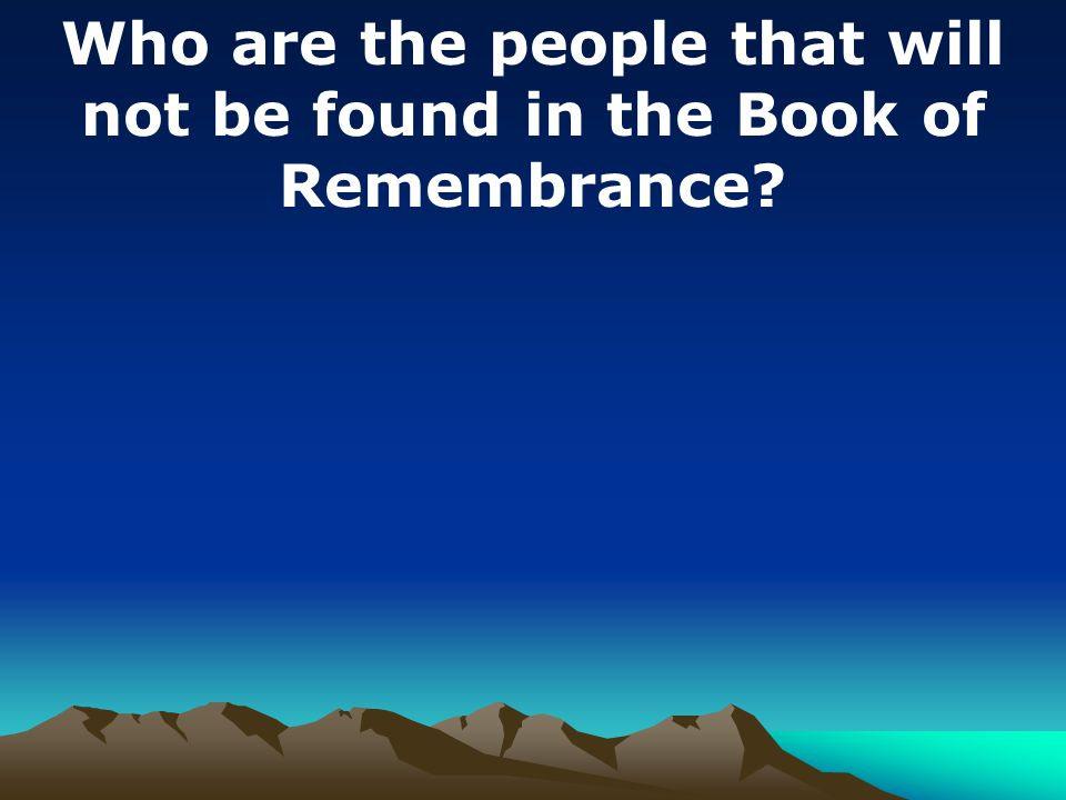 Who are the people that will not be found in the Book of Remembrance?