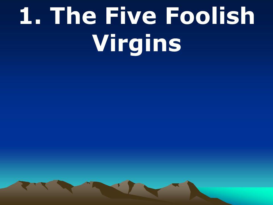 1. The Five Foolish Virgins