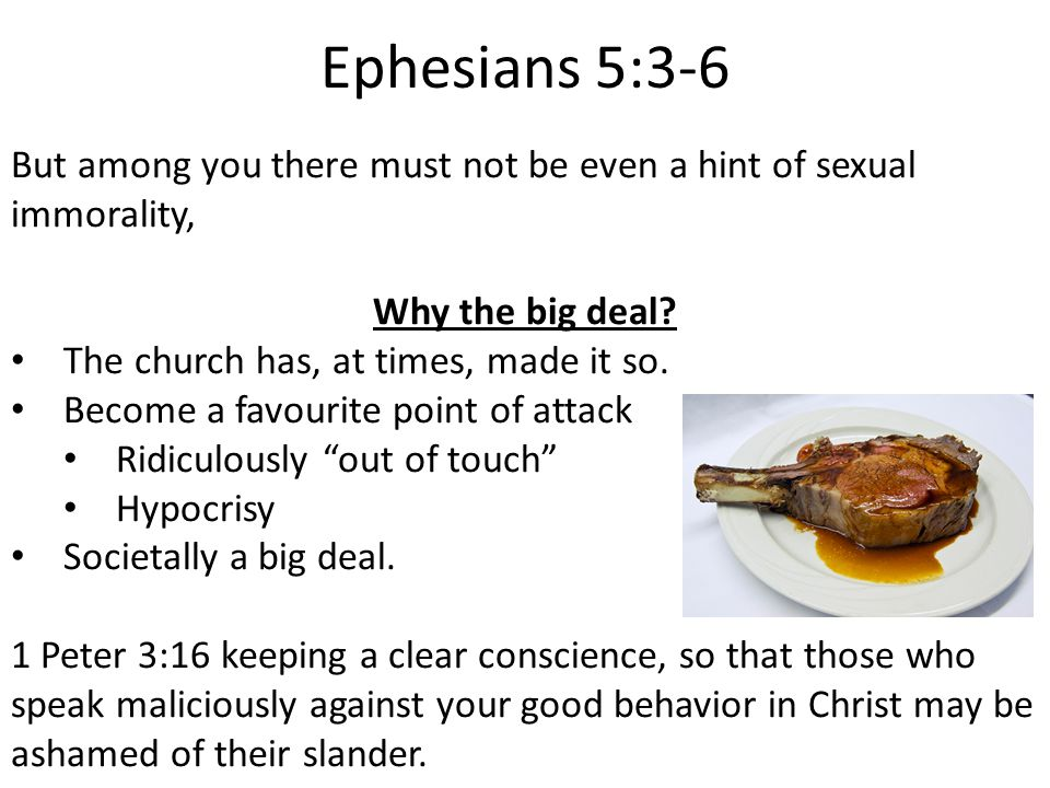 Ephesians 5:3-6 But among you there must not be even a hint of sexual immorality, Why the big deal.