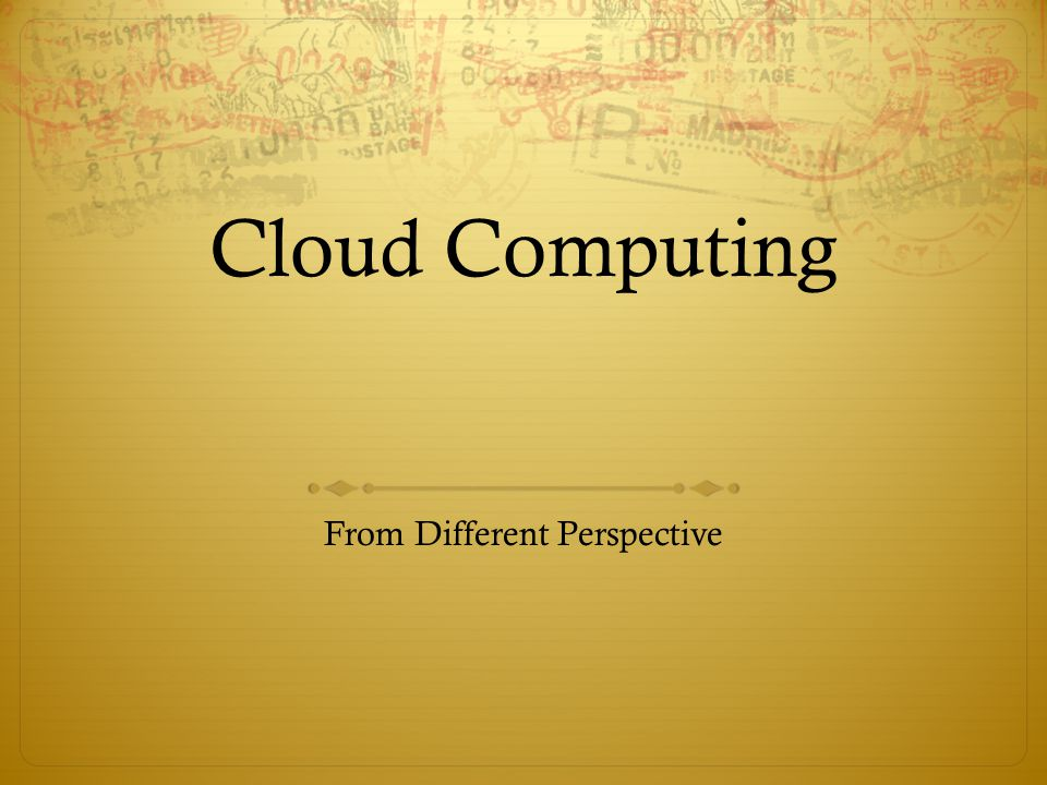 Cloud Computing From Different Perspective