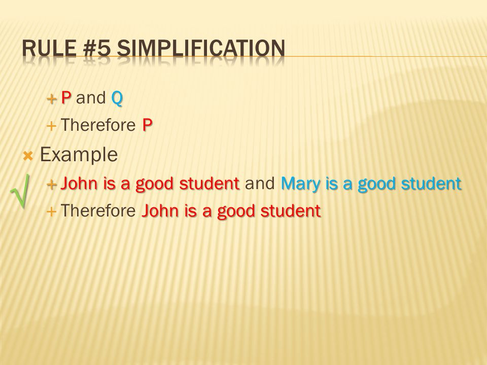  P Q  P and Q P  Therefore P  Example  John is a good studentMary is a good student  John is a good student and Mary is a good student John is a good student  Therefore John is a good student √