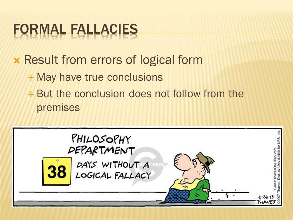  Result from errors of logical form  May have true conclusions  But the conclusion does not follow from the premises