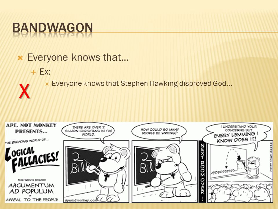  Everyone knows that…  Ex:  Everyone knows that Stephen Hawking disproved God… X
