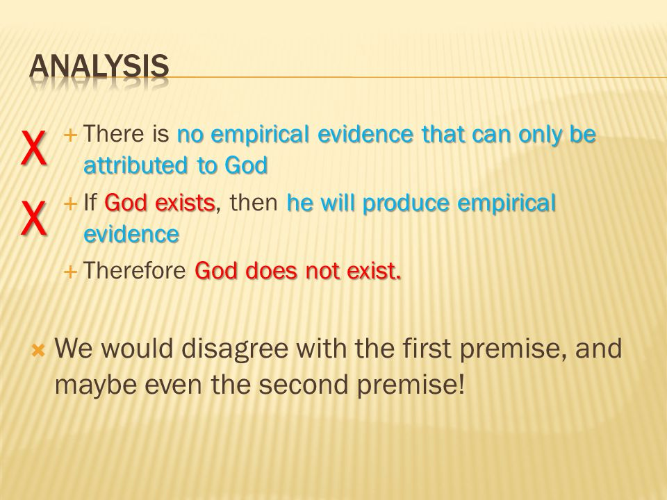 no empirical evidence that can only be attributed to God  There is no empirical evidence that can only be attributed to God God existshe will produce empirical evidence  If God exists, then he will produce empirical evidence God does not exist.