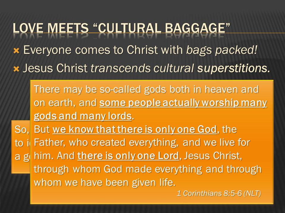  Everyone comes to Christ with bags packed. Jesus Christ transcends cultural superstitions.