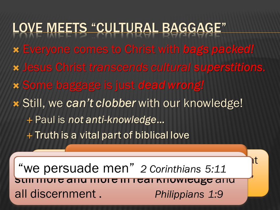  Learn God's Love for Ethical Guidance…  Respect other people's conscience  Distinguish between cultural baggage and scripture  Avoid making our own arbitrary absolutes!