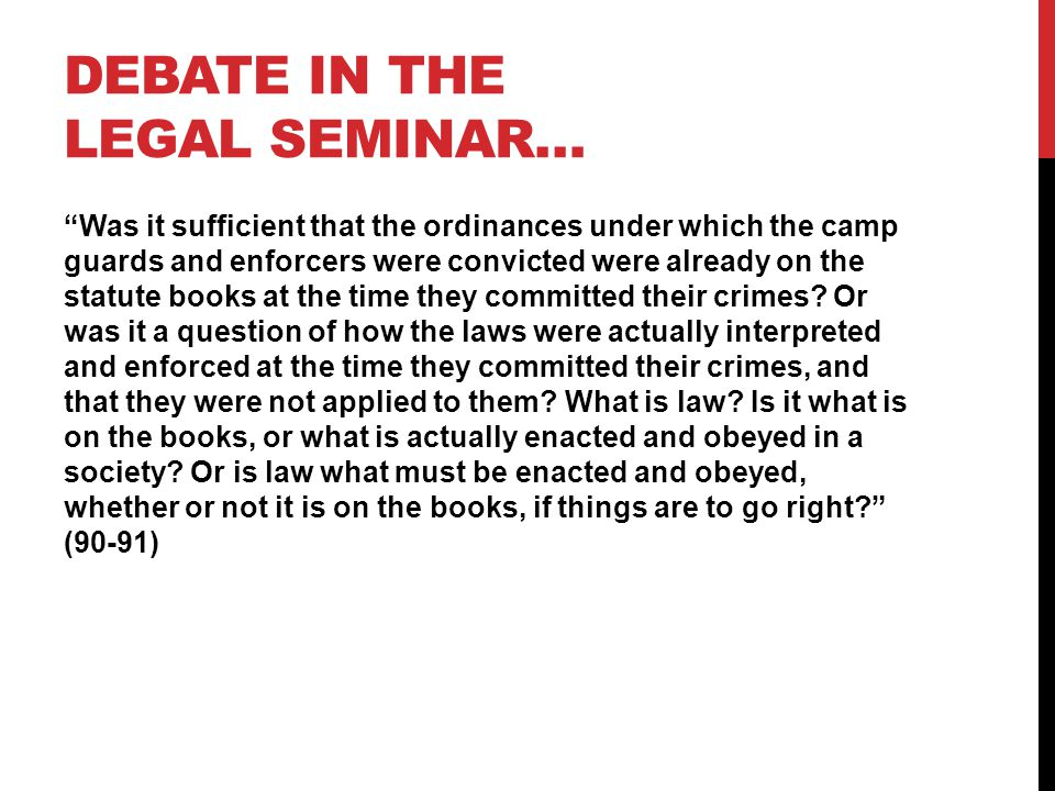 """DEBATE IN THE LEGAL SEMINAR… """"Was it sufficient that the ordinances under which the camp guards and enforcers were convicted were already on the statu"""