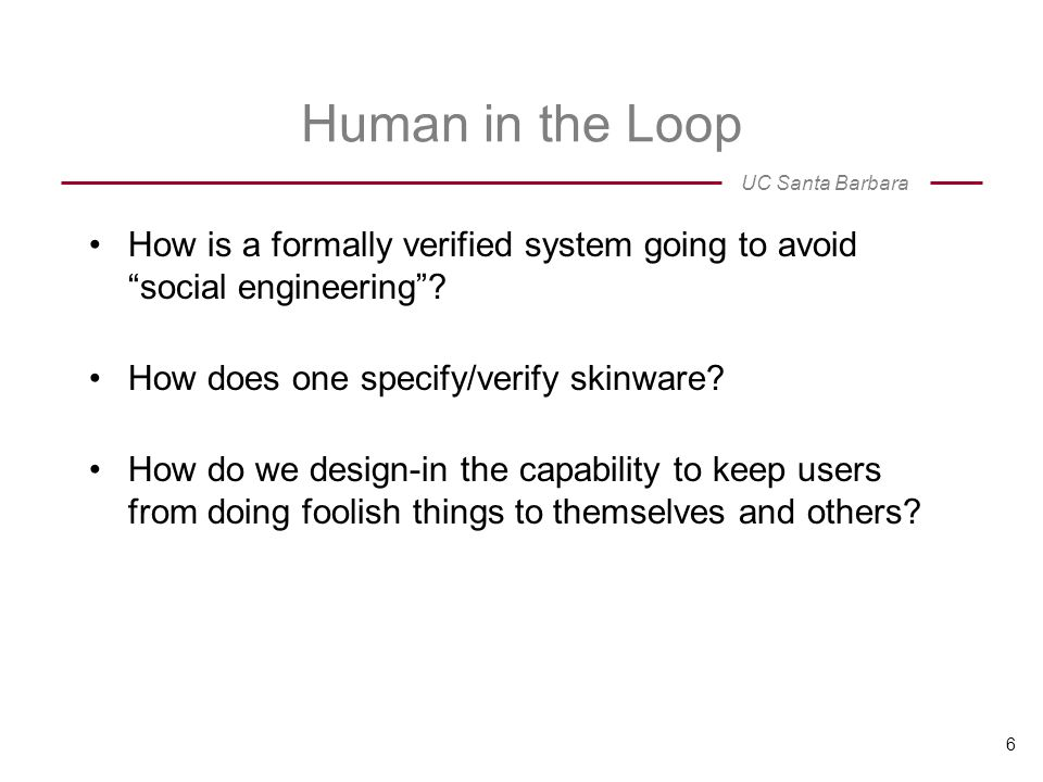 UC Santa Barbara Human in the Loop How is a formally verified system going to avoid social engineering .