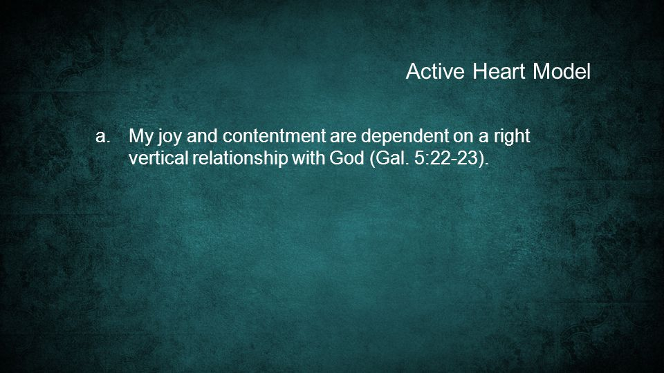 a.My joy and contentment are dependent on a right vertical relationship with God (Gal.