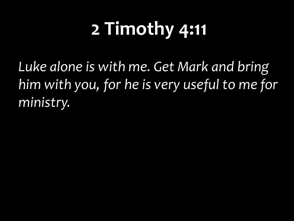 2 Timothy 4:11 Luke alone is with me.