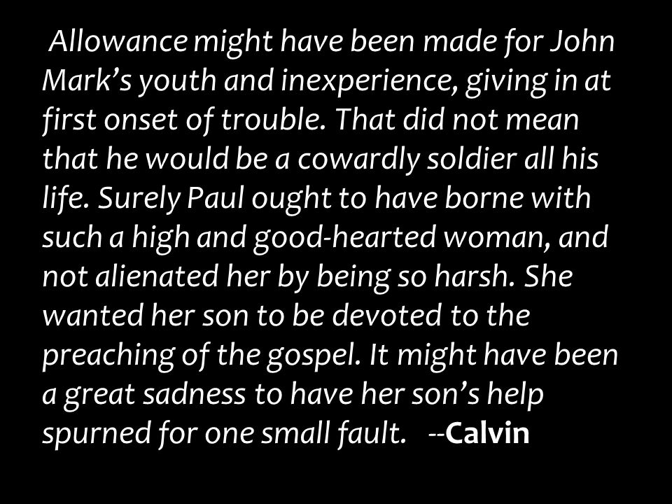 Allowance might have been made for John Mark's youth and inexperience, giving in at first onset of trouble.