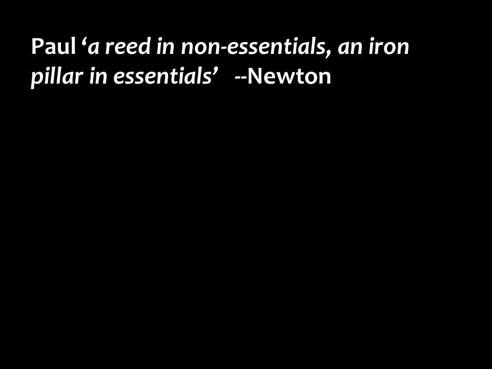 Paul 'a reed in non-essentials, an iron pillar in essentials' --Newton