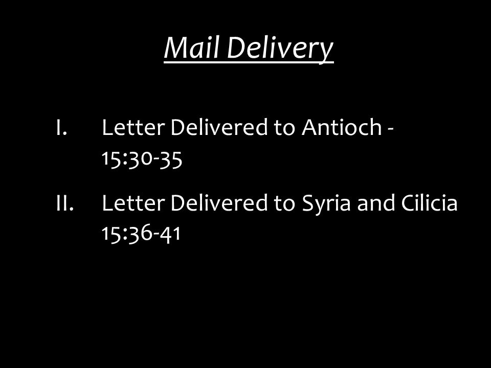 Mail Delivery I.Letter Delivered to Antioch - 15:30-35 II.Letter Delivered to Syria and Cilicia 15:36-41