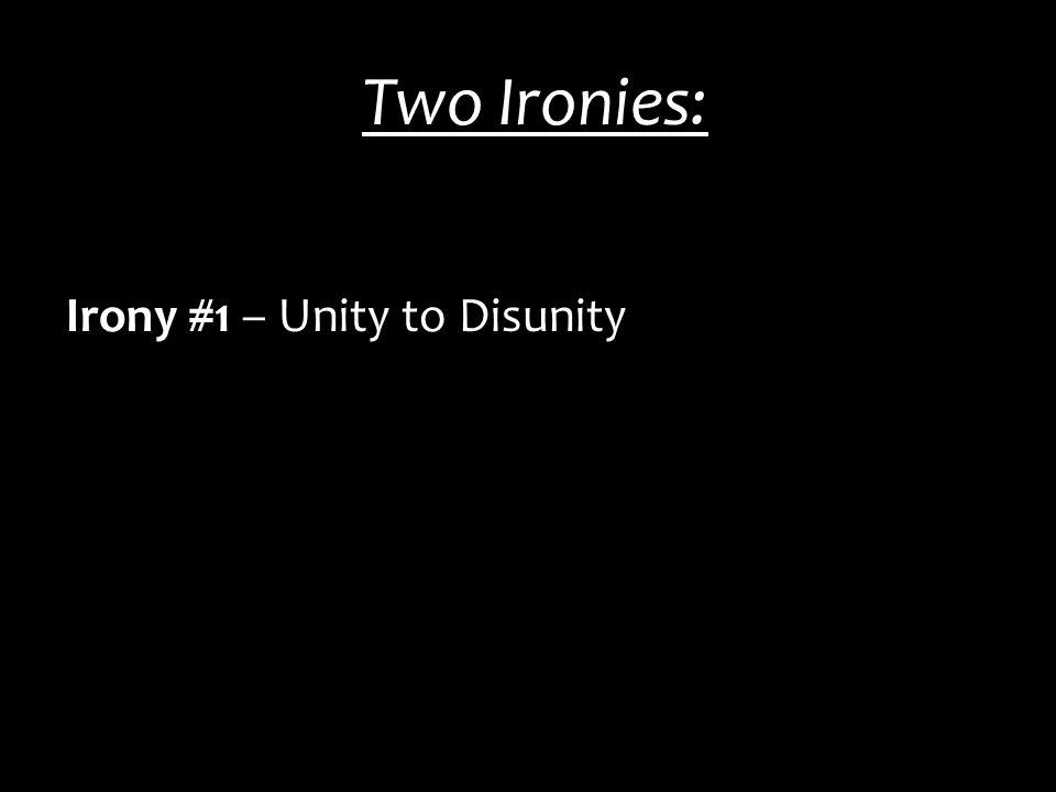 Two Ironies: Irony #1 – Unity to Disunity