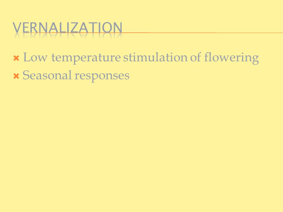  Low temperature stimulation of flowering  Seasonal responses