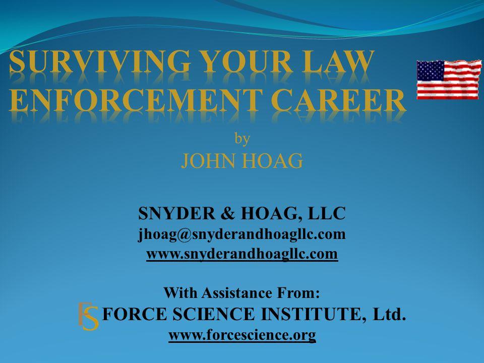 by JOHN HOAG SNYDER & HOAG, LLC jhoag@snyderandhoagllc.com www.snyderandhoagllc.com With Assistance From: FORCE SCIENCE INSTITUTE, Ltd.