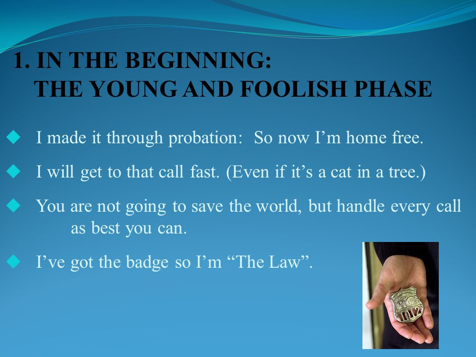 IN THE BEGINNING: THE YOUNG AND FOOLISH PHASE  Relationships are quick and easy.