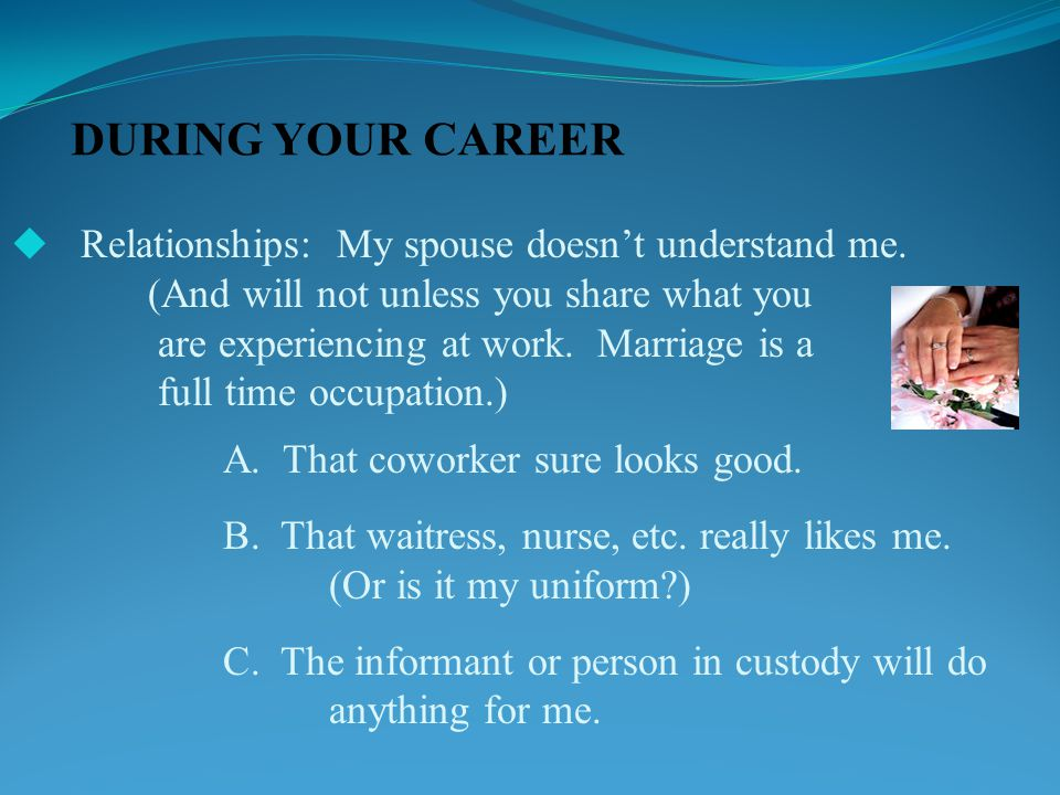 DURING YOUR CAREER  Relationships: My spouse doesn't understand me.